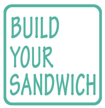 BUILD YOUR SANDWICH